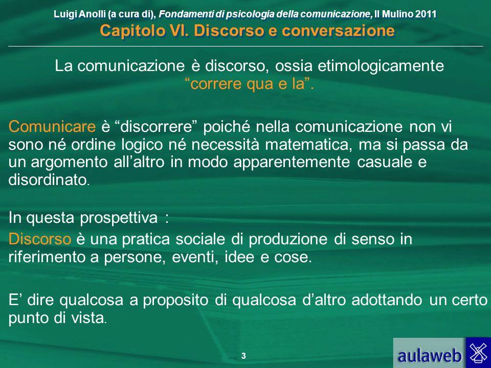 Luigi Anolli (a cura di), Fondamenti di psicologia della comunicazione, Il Mulino 2011 Capitolo VI. Discorso e conversazione 3 La comunicazione è disc