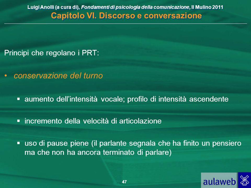 Luigi Anolli (a cura di), Fondamenti di psicologia della comunicazione, Il Mulino 2011 Capitolo VI. Discorso e conversazione 47 Principi che regolano