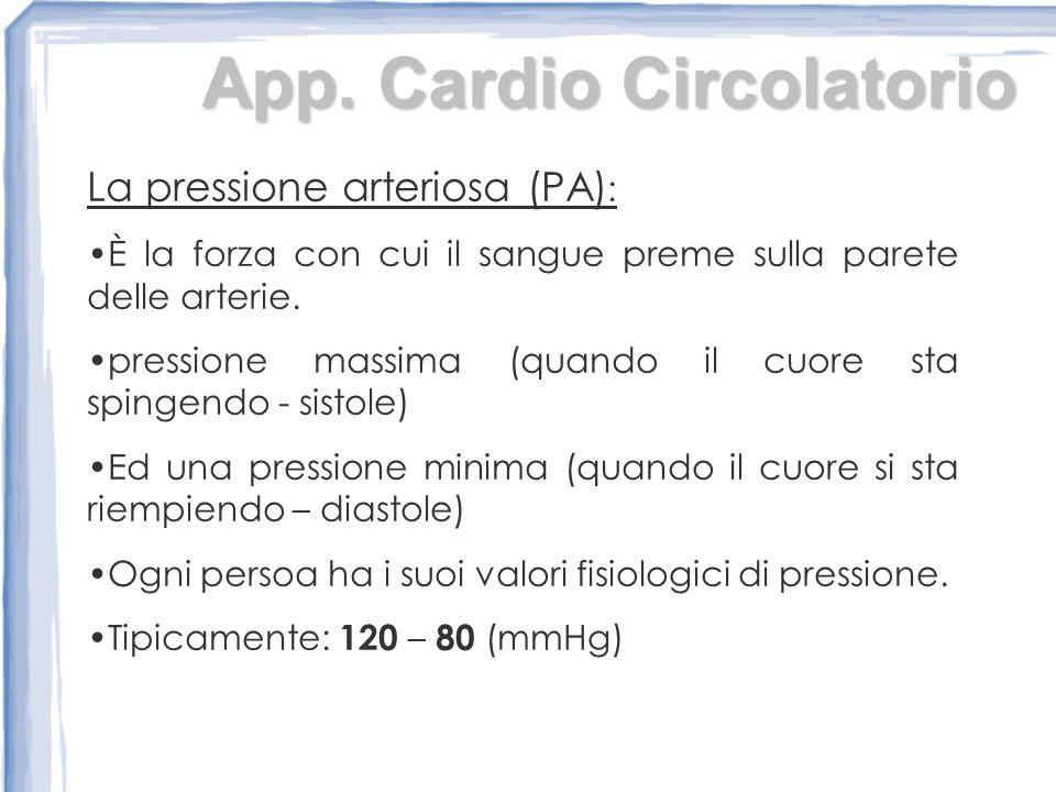 La pressione arteriosa (PA) : È la forza con cui il sangue preme sulla parete delle arterie.
