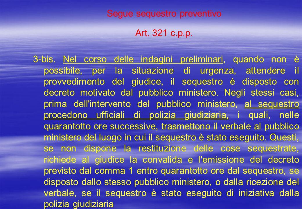 Segue sequestro preventivo Art. 321 c.p.p. 3-bis. Nel corso delle indagini preliminari, quando non è possibile, per la situazione di urgenza, attender