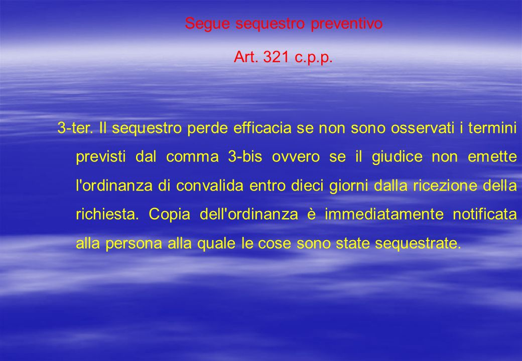 Segue sequestro preventivo Art. 321 c.p.p. 3-ter. Il sequestro perde efficacia se non sono osservati i termini previsti dal comma 3-bis ovvero se il g
