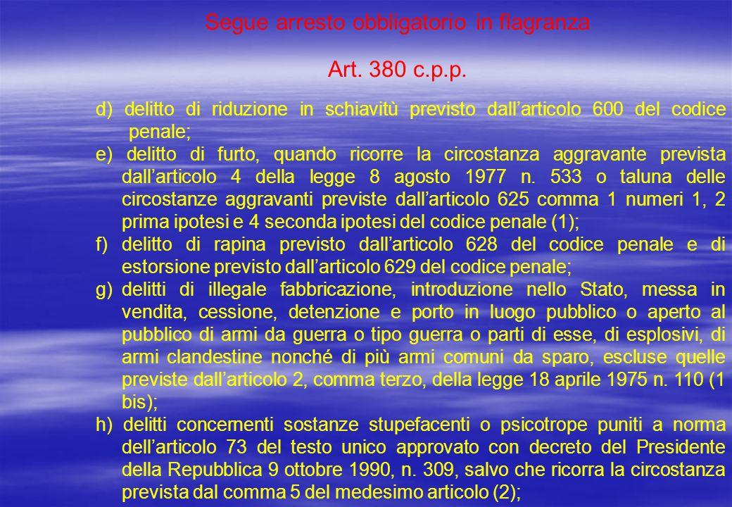 Segue arresto obbligatorio in flagranza Art. 380 c.p.p. d) delitto di riduzione in schiavitù previsto dallarticolo 600 del codice penale; e) delitto d
