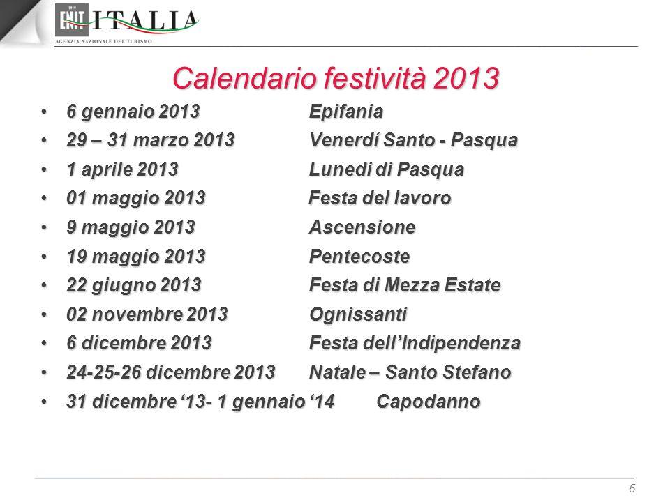 6 Calendario festività 2013 6 gennaio 2013 Epifania6 gennaio 2013 Epifania 29 – 31 marzo 2013 Venerdí Santo - Pasqua29 – 31 marzo 2013 Venerdí Santo -