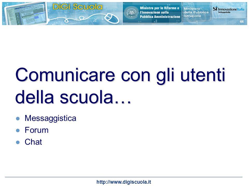 http://www.digiscuola.it 44 Comunicare con gli utenti della scuola… Messaggistica Forum Chat