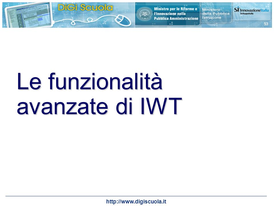 http://www.digiscuola.it 53 Le funzionalità avanzate di IWT