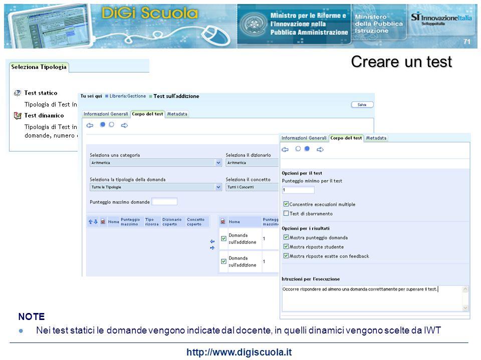 http://www.digiscuola.it 71 NOTE Nei test statici le domande vengono indicate dal docente, in quelli dinamici vengono scelte da IWT Creare un test