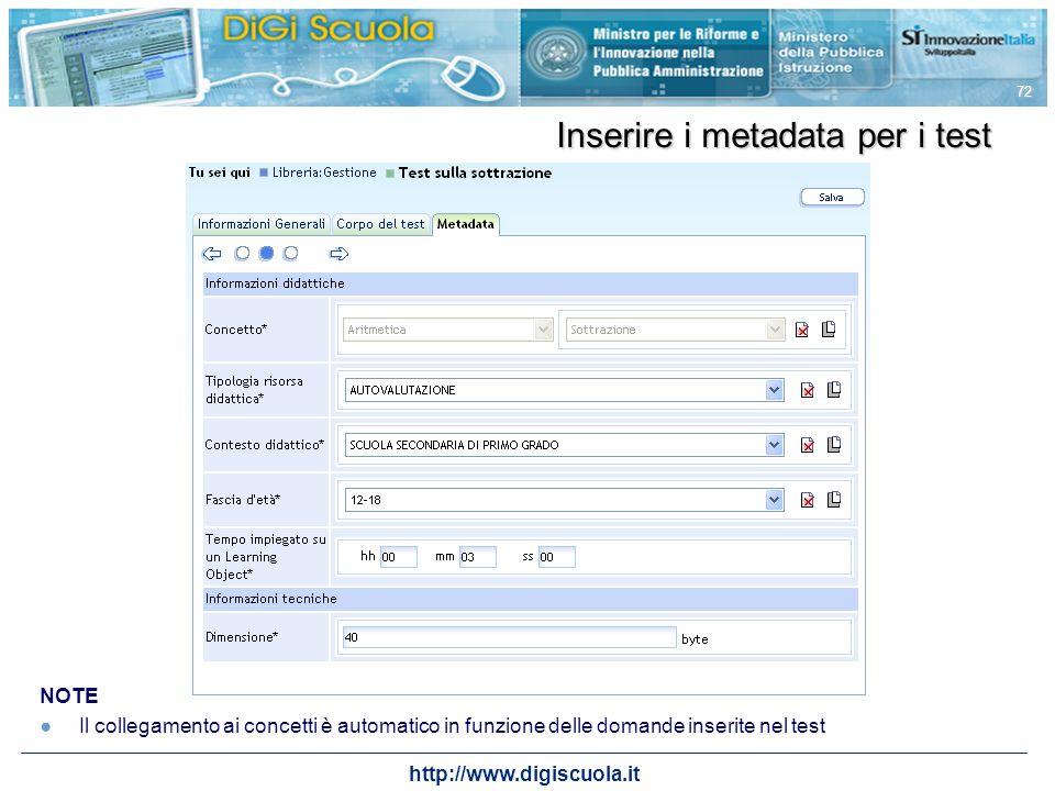 http://www.digiscuola.it 72 NOTE Il collegamento ai concetti è automatico in funzione delle domande inserite nel test Inserire i metadata per i test