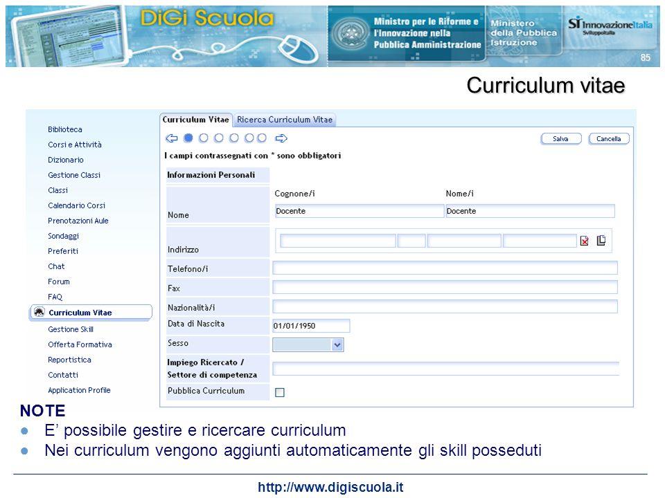 http://www.digiscuola.it 85 Curriculum vitae NOTE E possibile gestire e ricercare curriculum Nei curriculum vengono aggiunti automaticamente gli skill