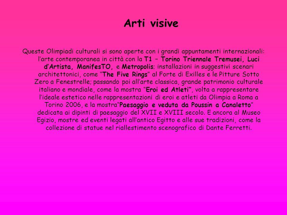 Arti visive Queste Olimpiadi culturali si sono aperte con i grandi appuntamenti internazionali: larte contemporanea in città con la T1 – Torino Trienn