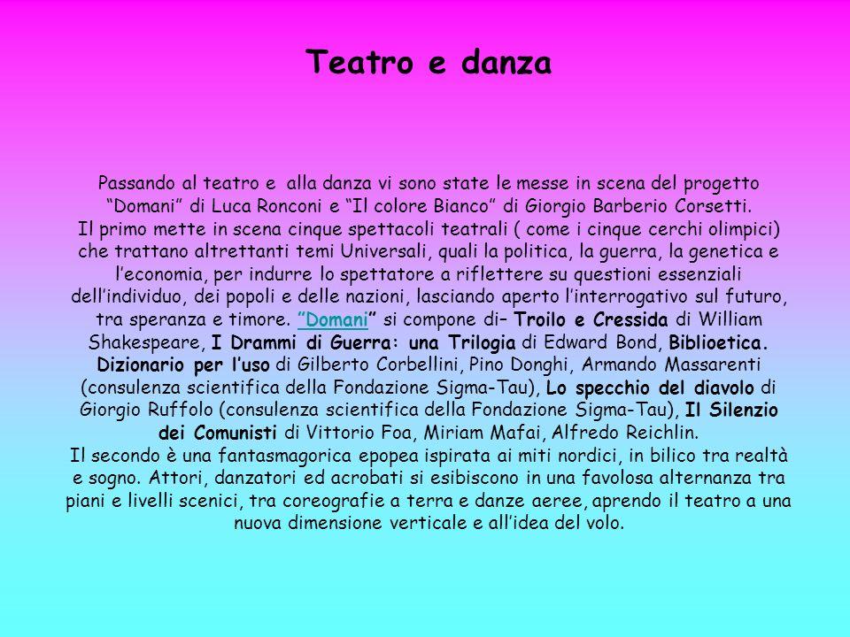 Teatro e danza Passando al teatro e alla danza vi sono state le messe in scena del progetto Domani di Luca Ronconi e Il colore Bianco di Giorgio Barbe