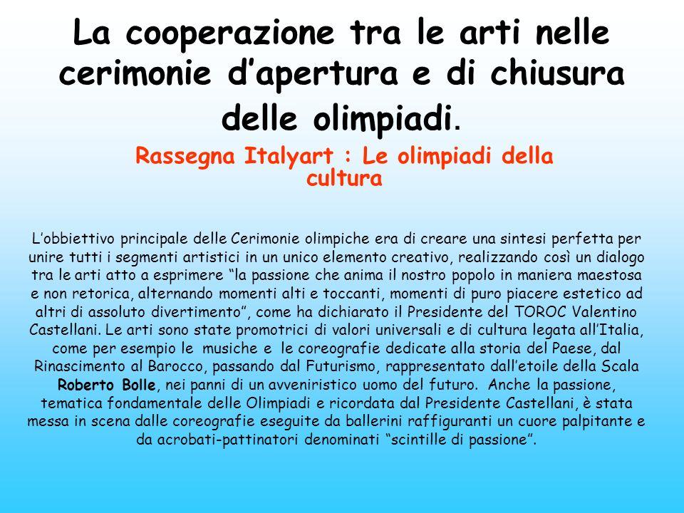 La cooperazione tra le arti nelle cerimonie dapertura e di chiusura delle olimpiadi. Rassegna Italyart : Le olimpiadi della cultura Lobbiettivo princi