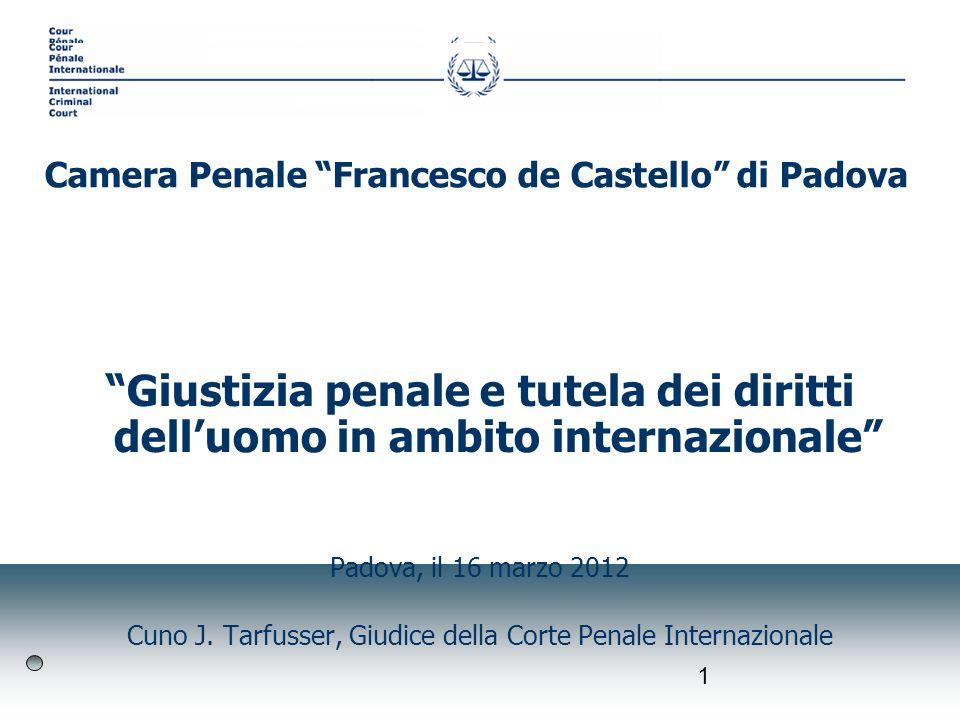 1 Giustizia penale e tutela dei diritti delluomo in ambito internazionale Padova, il 16 marzo 2012 Cuno J. Tarfusser, Giudice della Corte Penale Inter