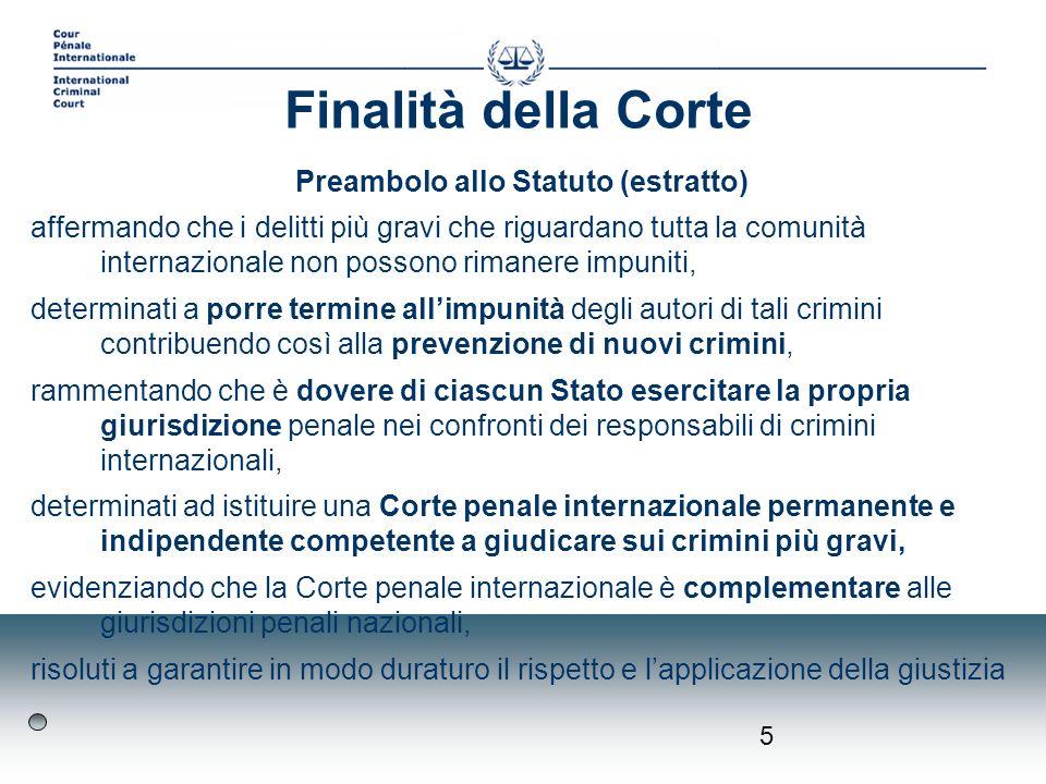 5 Finalità della Corte Preambolo allo Statuto (estratto) affermando che i delitti più gravi che riguardano tutta la comunità internazionale non posson