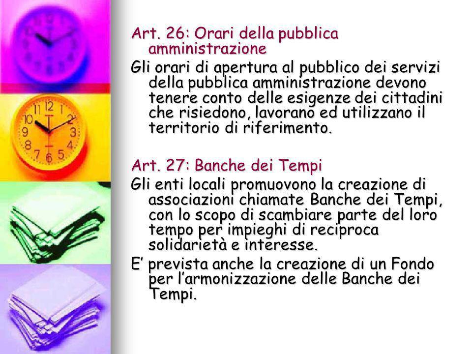 Art. 26: Orari della pubblica amministrazione Gli orari di apertura al pubblico dei servizi della pubblica amministrazione devono tenere conto delle e