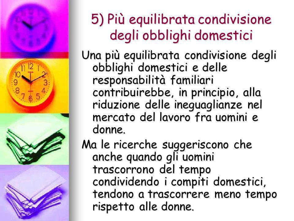 5) Più equilibrata condivisione degli obblighi domestici Una più equilibrata condivisione degli obblighi domestici e delle responsabilità familiari co