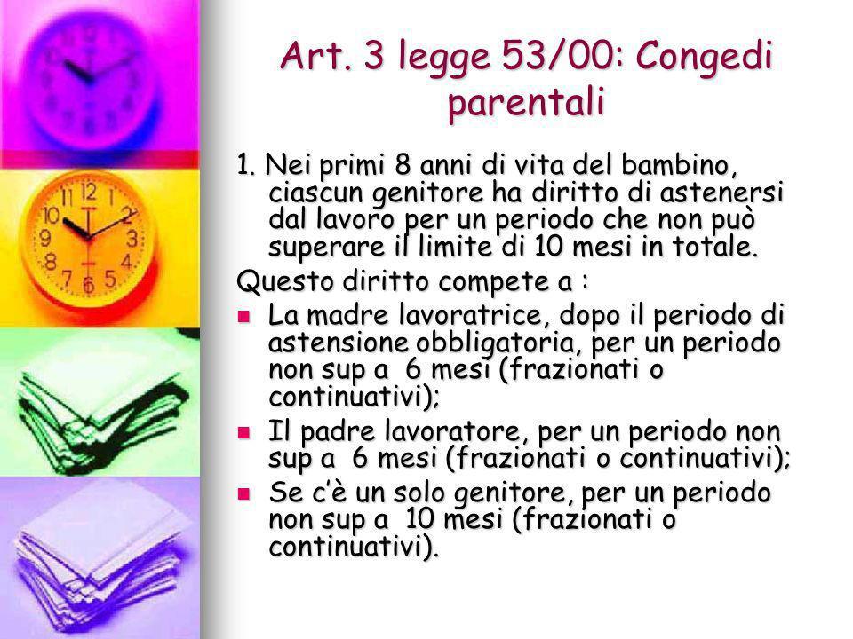 Art. 3 legge 53/00: Congedi parentali 1. Nei primi 8 anni di vita del bambino, ciascun genitore ha diritto di astenersi dal lavoro per un periodo che