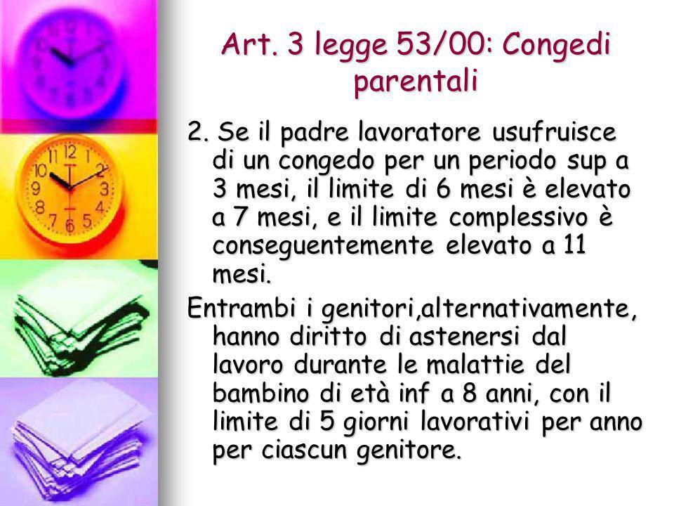 Art. 3 legge 53/00: Congedi parentali 2. Se il padre lavoratore usufruisce di un congedo per un periodo sup a 3 mesi, il limite di 6 mesi è elevato a