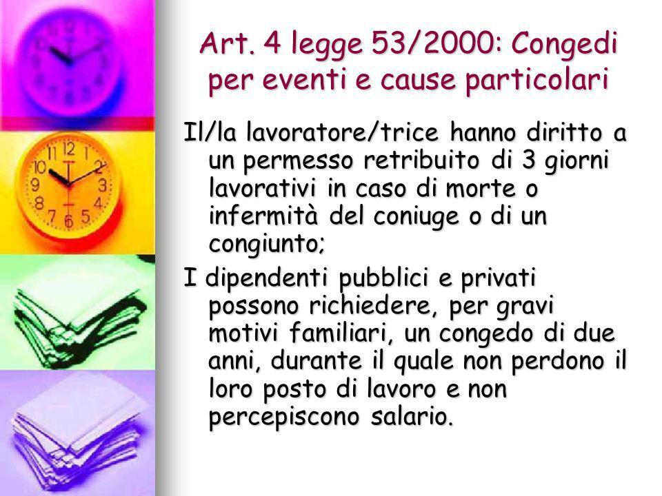 Art. 4 legge 53/2000: Congedi per eventi e cause particolari Il/la lavoratore/trice hanno diritto a un permesso retribuito di 3 giorni lavorativi in c