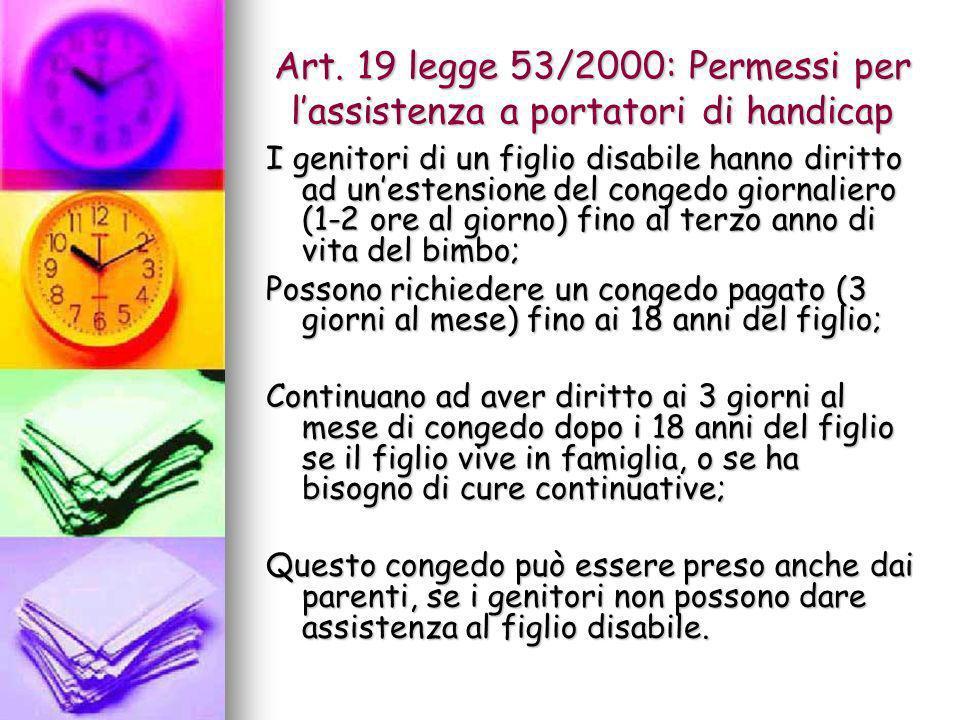 Art. 19 legge 53/2000: Permessi per lassistenza a portatori di handicap I genitori di un figlio disabile hanno diritto ad unestensione del congedo gio