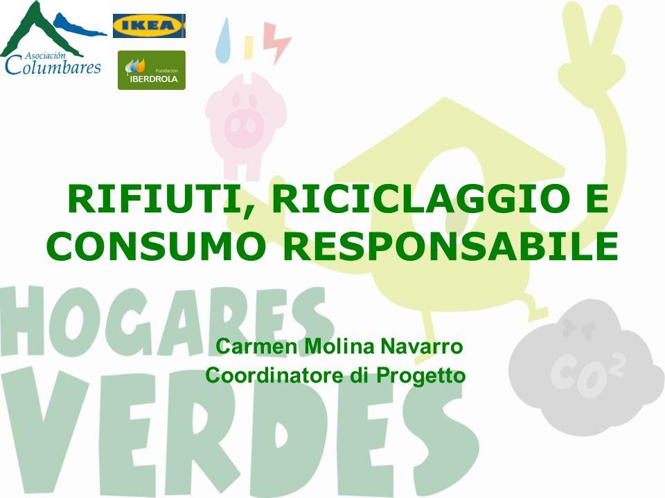 RIFIUTI, RICICLAGGIO E CONSUMO RESPONSABILE Carmen Molina Navarro Coordinatore di Progetto