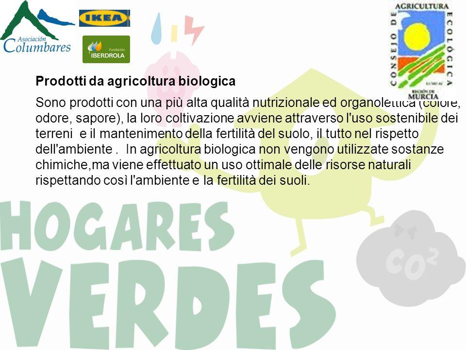 Prodotti da agricoltura biologica Sono prodotti con una più alta qualità nutrizionale ed organolettica (colore, odore, sapore), la loro coltivazione a