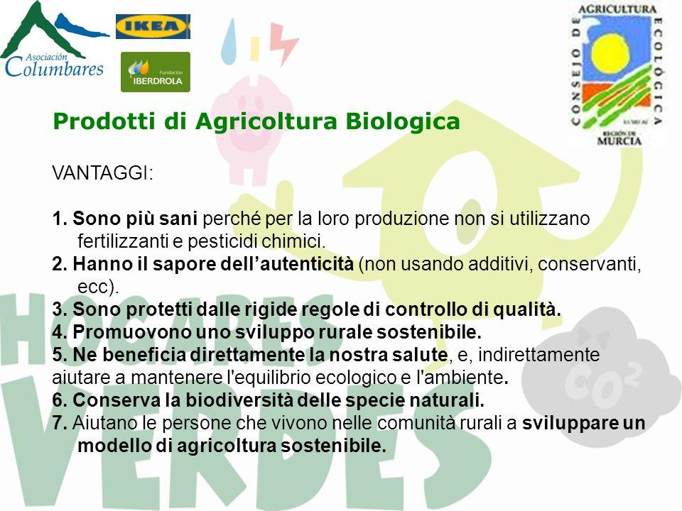 Prodotti di Agricoltura Biologica VANTAGGI: 1. Sono più sani perché per la loro produzione non si utilizzano fertilizzanti e pesticidi chimici. 2. Han