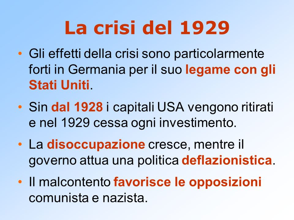 La crisi del 1929 Gli effetti della crisi sono particolarmente forti in Germania per il suo legame con gli Stati Uniti. Sin dal 1928 i capitali USA ve