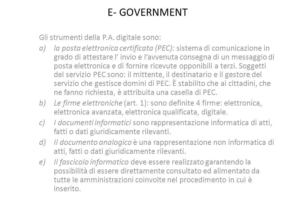 E- GOVERNMENT Gli strumenti della P.A. digitale sono: a)la posta elettronica certificata (PEC): sistema di comunicazione in grado di attestare l invio