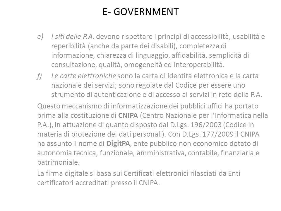 E- GOVERNMENT e)I siti delle P.A. devono rispettare i principi di accessibilità, usabilità e reperibilità (anche da parte dei disabili), completezza d