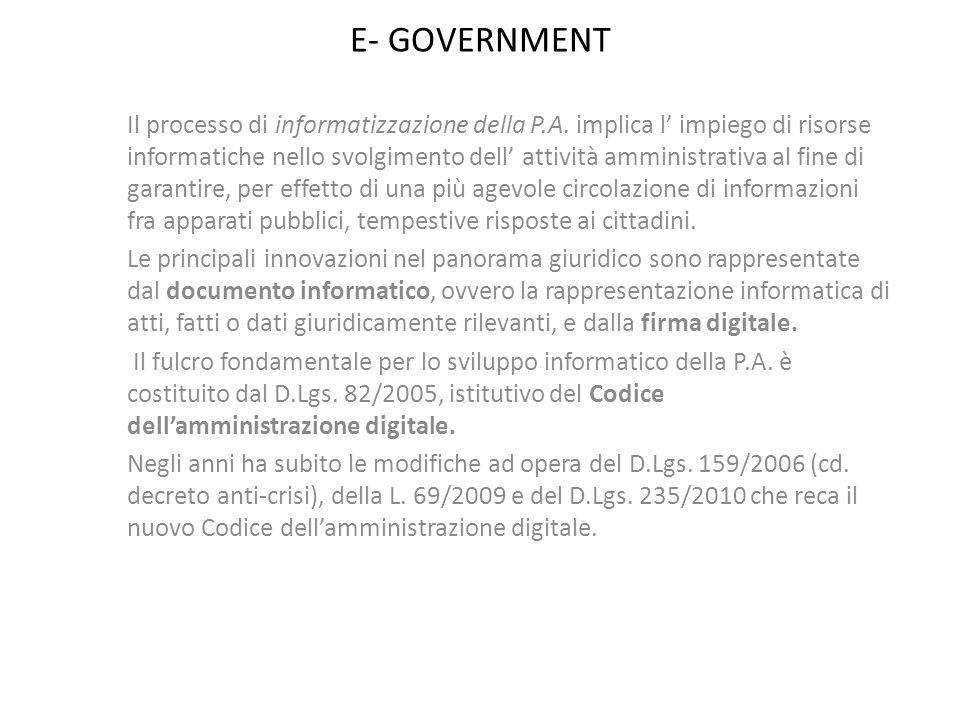 E- GOVERNMENT Il processo di informatizzazione della P.A. implica l impiego di risorse informatiche nello svolgimento dell attività amministrativa al