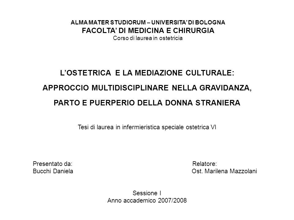 ALMA MATER STUDIORUM – UNIVERSITA DI BOLOGNA FACOLTA DI MEDICINA E CHIRURGIA Corso di laurea in ostetricia LOSTETRICA E LA MEDIAZIONE CULTURALE: APPRO