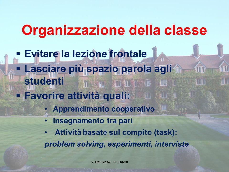 Organizzazione della classe Evitare la lezione frontale Lasciare più spazio parola agli studenti Favorire attività quali: Apprendimento cooperativo In