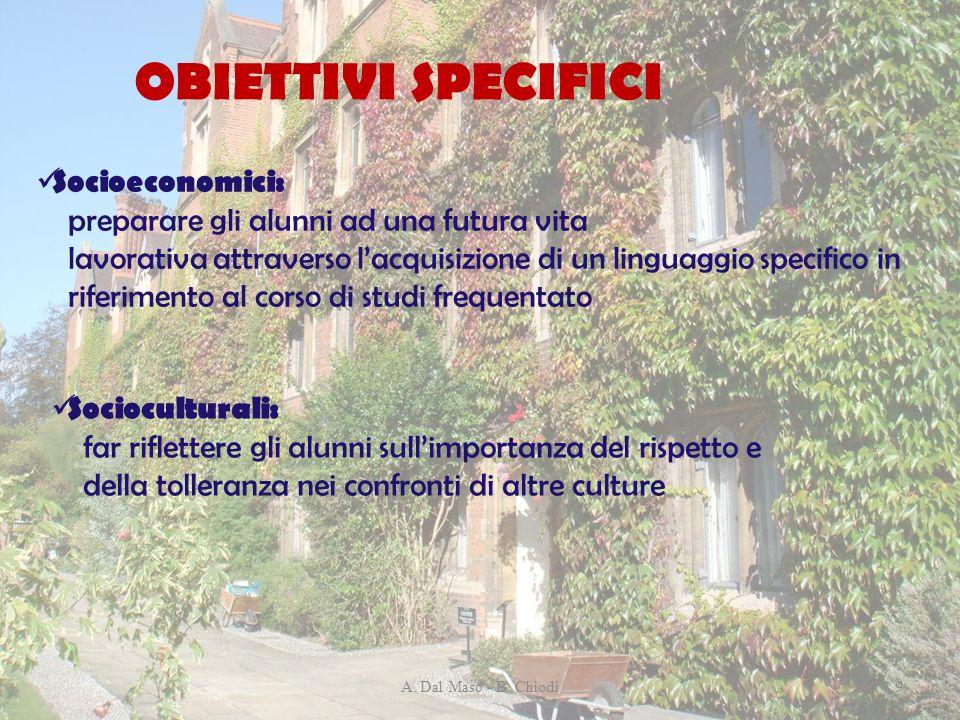 A. Dal Maso - B. Chiodi9 OBIETTIVI SPECIFICI Socioeconomici: preparare gli alunni ad una futura vita lavorativa attraverso lacquisizione di un linguag