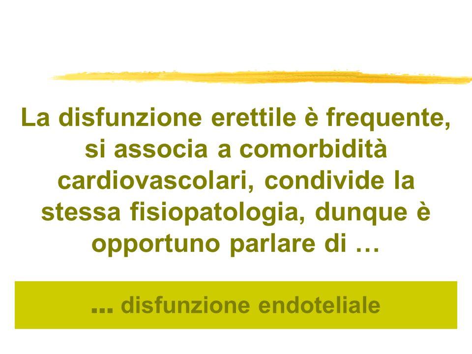 La disfunzione erettile è frequente, si associa a comorbidità cardiovascolari, condivide la stessa fisiopatologia, dunque è opportuno parlare di … … d