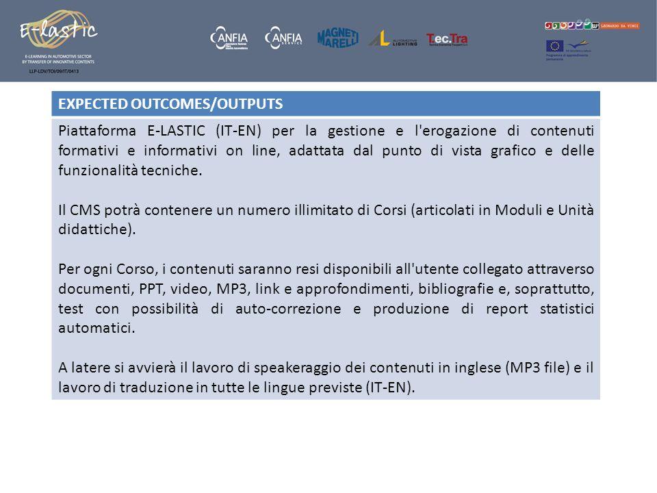 EXPECTED OUTCOMES/OUTPUTS Piattaforma E-LASTIC (IT-EN) per la gestione e l'erogazione di contenuti formativi e informativi on line, adattata dal punto