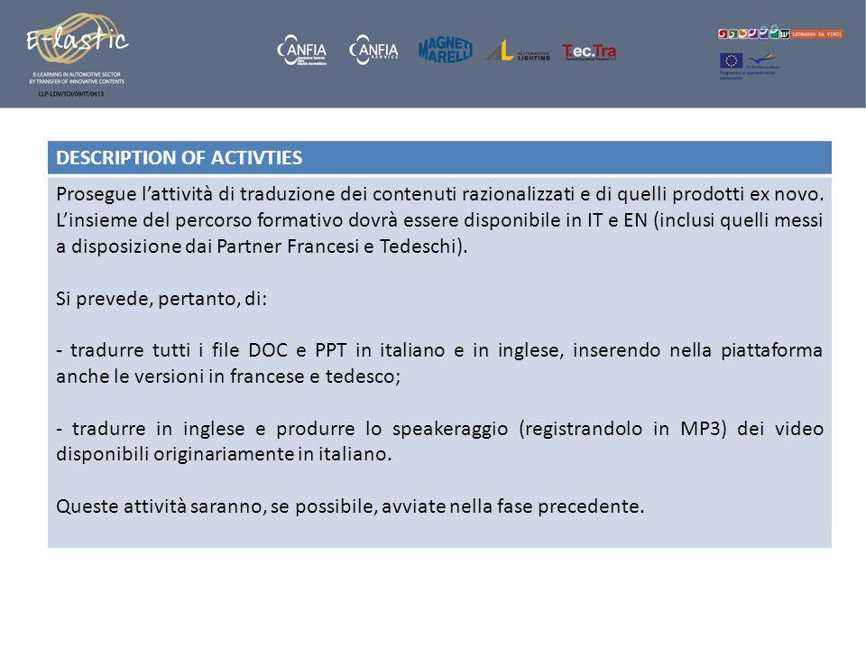 DESCRIPTION OF ACTIVTIES Prosegue lattività di traduzione dei contenuti razionalizzati e di quelli prodotti ex novo. Linsieme del percorso formativo d