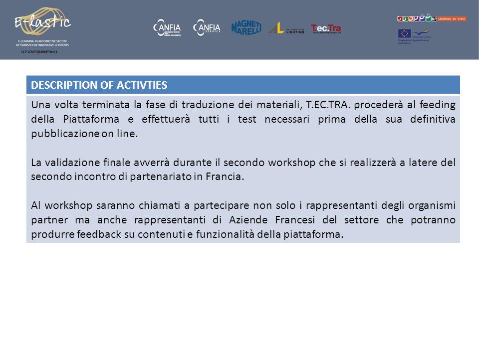 DESCRIPTION OF ACTIVTIES Una volta terminata la fase di traduzione dei materiali, T.EC.TRA. procederà al feeding della Piattaforma e effettuerà tutti