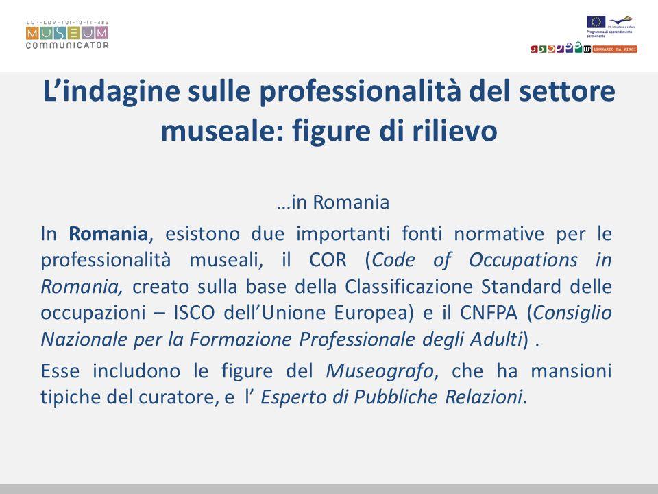 Lindagine sulle professionalità del settore museale: figure di rilievo …in Romania In Romania, esistono due importanti fonti normative per le professi
