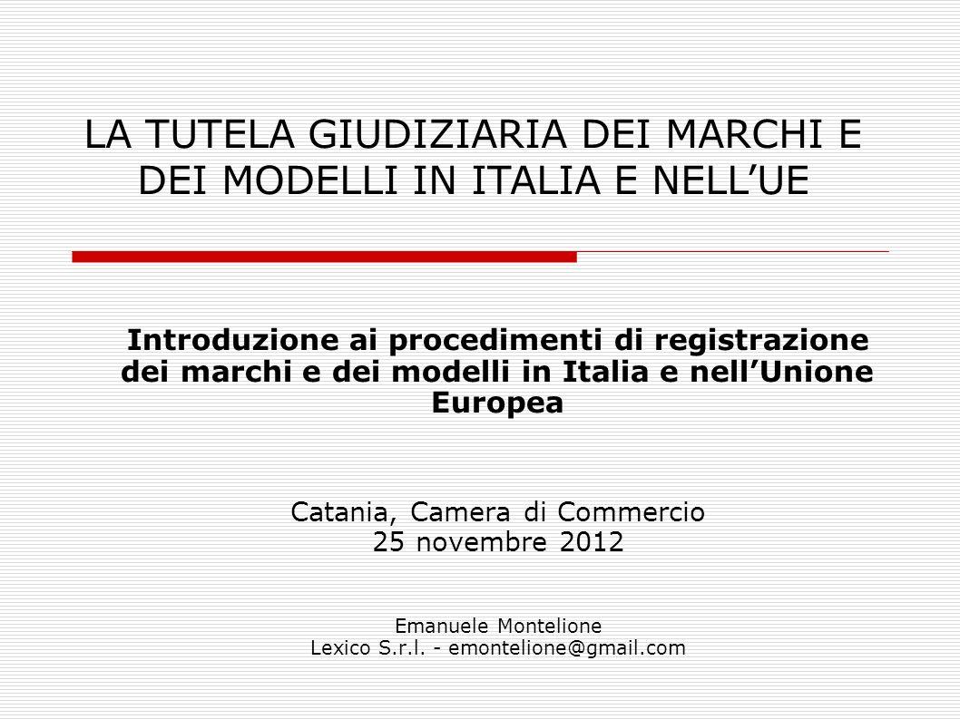 Introduzione ai procedimenti di registrazione dei marchi e dei modelli in Italia e nellUnione Europea Catania, Camera di Commercio 25 novembre 2012 Emanuele Montelione Lexico S.r.l.