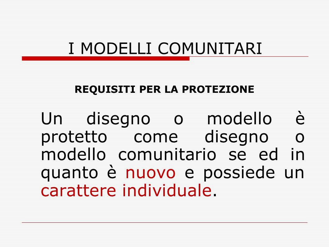 I MODELLI COMUNITARI REQUISITI PER LA PROTEZIONE Un disegno o modello è protetto come disegno o modello comunitario se ed in quanto è nuovo e possiede un carattere individuale.