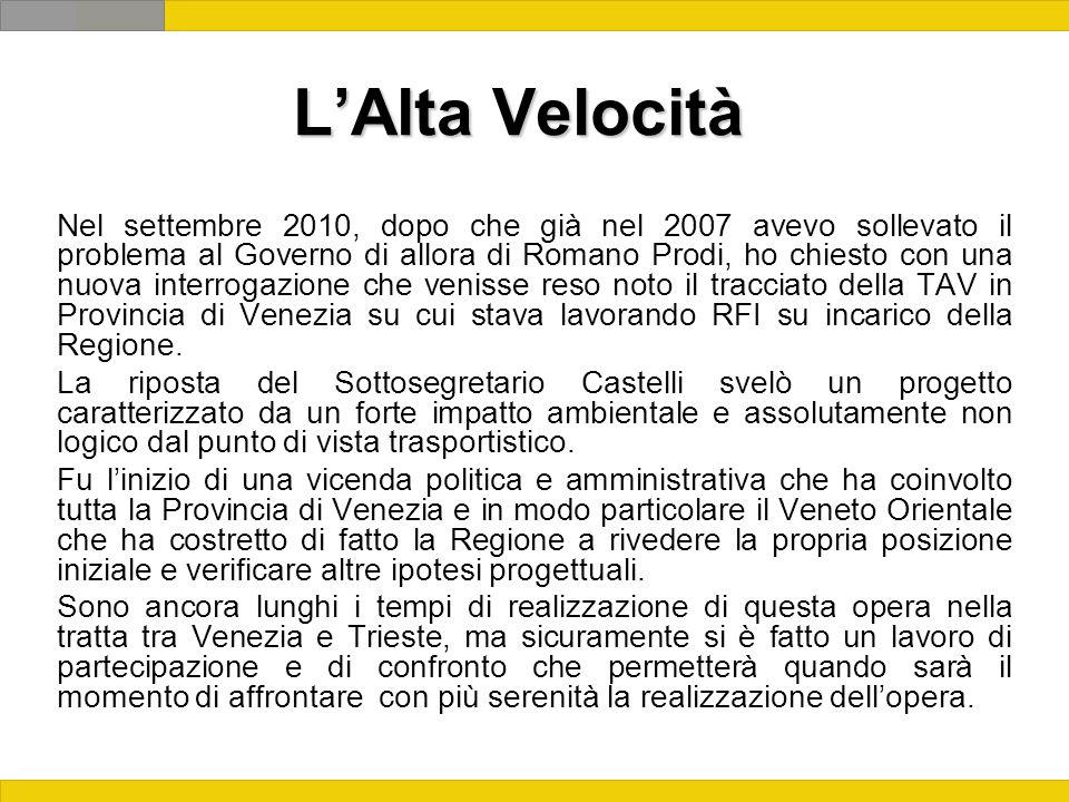 LAlta Velocità Nel settembre 2010, dopo che già nel 2007 avevo sollevato il problema al Governo di allora di Romano Prodi, ho chiesto con una nuova interrogazione che venisse reso noto il tracciato della TAV in Provincia di Venezia su cui stava lavorando RFI su incarico della Regione.