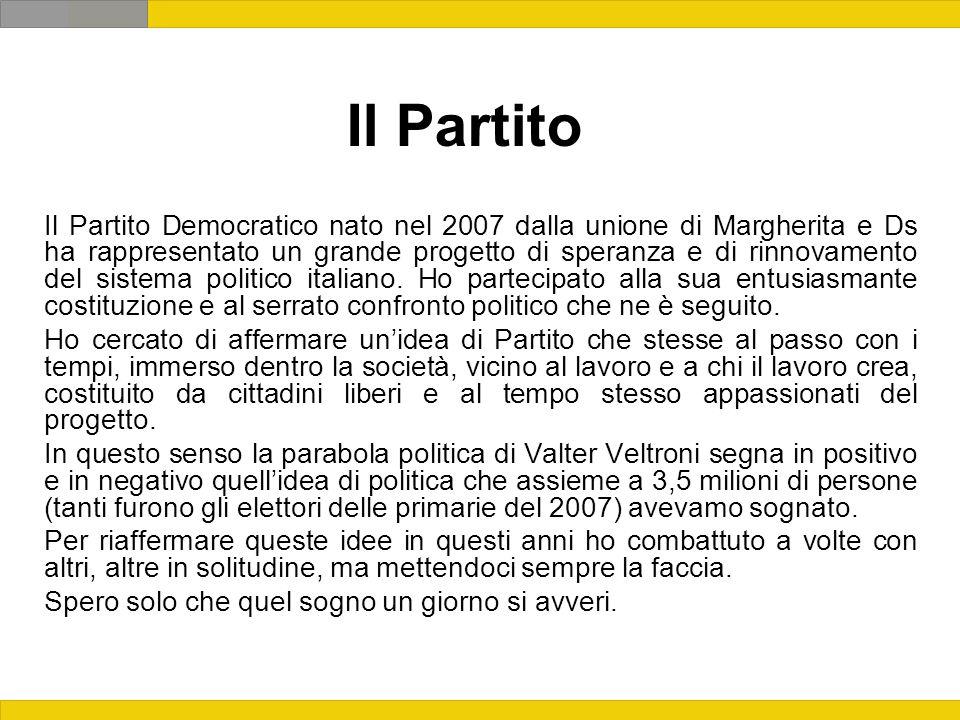 Il Partito Il Partito Democratico nato nel 2007 dalla unione di Margherita e Ds ha rappresentato un grande progetto di speranza e di rinnovamento del sistema politico italiano.