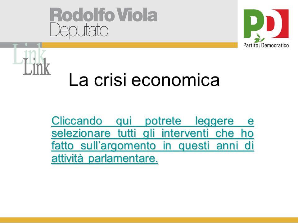 La crisi economica Cliccando qui potrete leggere e selezionare tutti gli interventi che ho fatto sullargomento in questi anni di attività parlamentare.