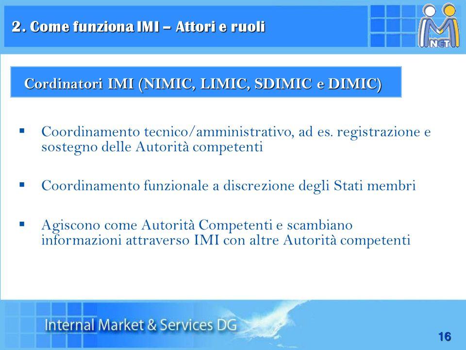 16 Coordinamento tecnico/amministrativo, ad es. registrazione e sostegno delle Autorità competenti Coordinamento funzionale a discrezione degli Stati