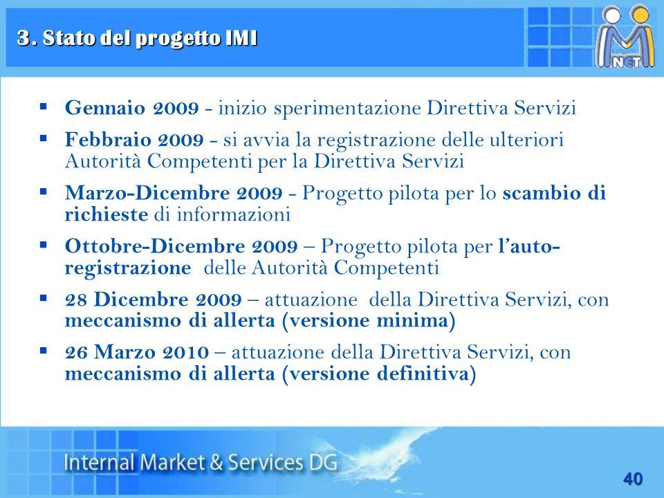40 Gennaio 2009 - inizio sperimentazione Direttiva Servizi Febbraio 2009 - si avvia la registrazione delle ulteriori Autorità Competenti per la Dirett