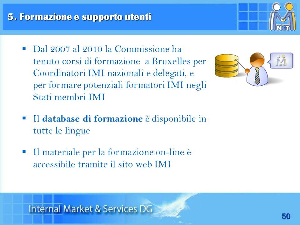 50 5. Formazione e supporto utenti Dal 2007 al 2010 la Commissione ha tenuto corsi di formazione a Bruxelles per Coordinatori IMI nazionali e delegati