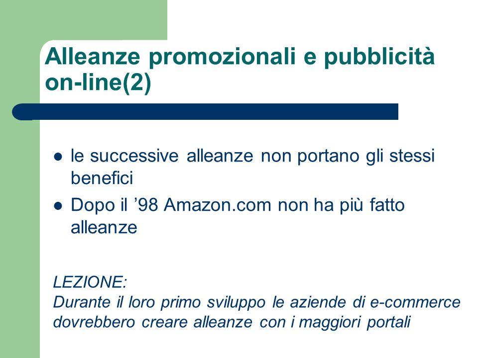 le successive alleanze non portano gli stessi benefici Dopo il 98 Amazon.com non ha più fatto alleanze Alleanze promozionali e pubblicità on-line(2) LEZIONE: Durante il loro primo sviluppo le aziende di e-commerce dovrebbero creare alleanze con i maggiori portali