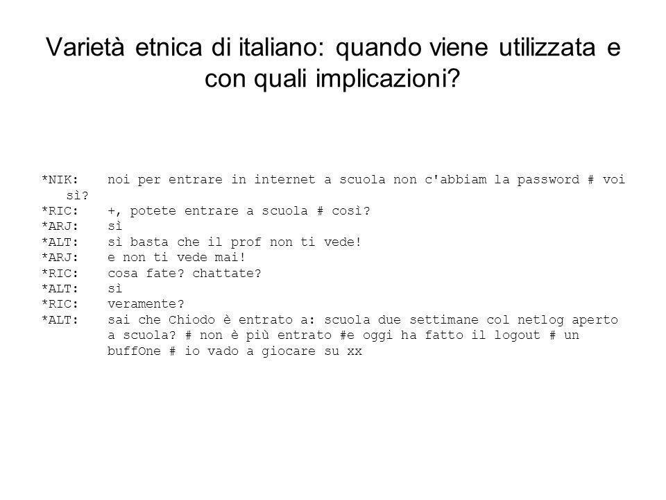 Varietà etnica di italiano: quando viene utilizzata e con quali implicazioni? *NIK:noi per entrare in internet a scuola non c'abbiam la password # voi