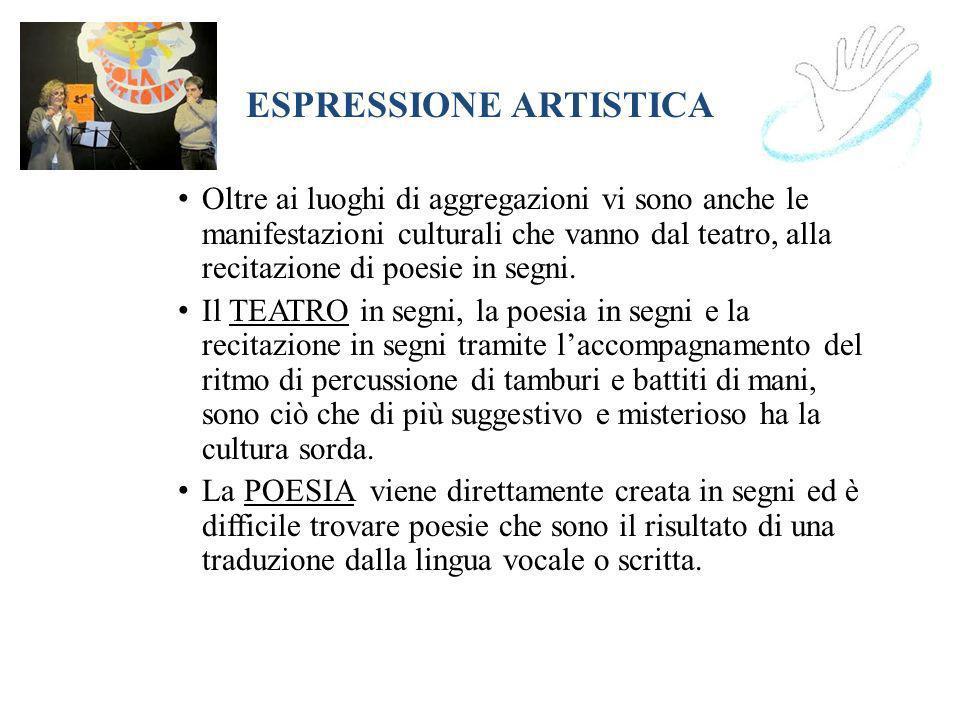 ESPRESSIONE ARTISTICA Oltre ai luoghi di aggregazioni vi sono anche le manifestazioni culturali che vanno dal teatro, alla recitazione di poesie in se