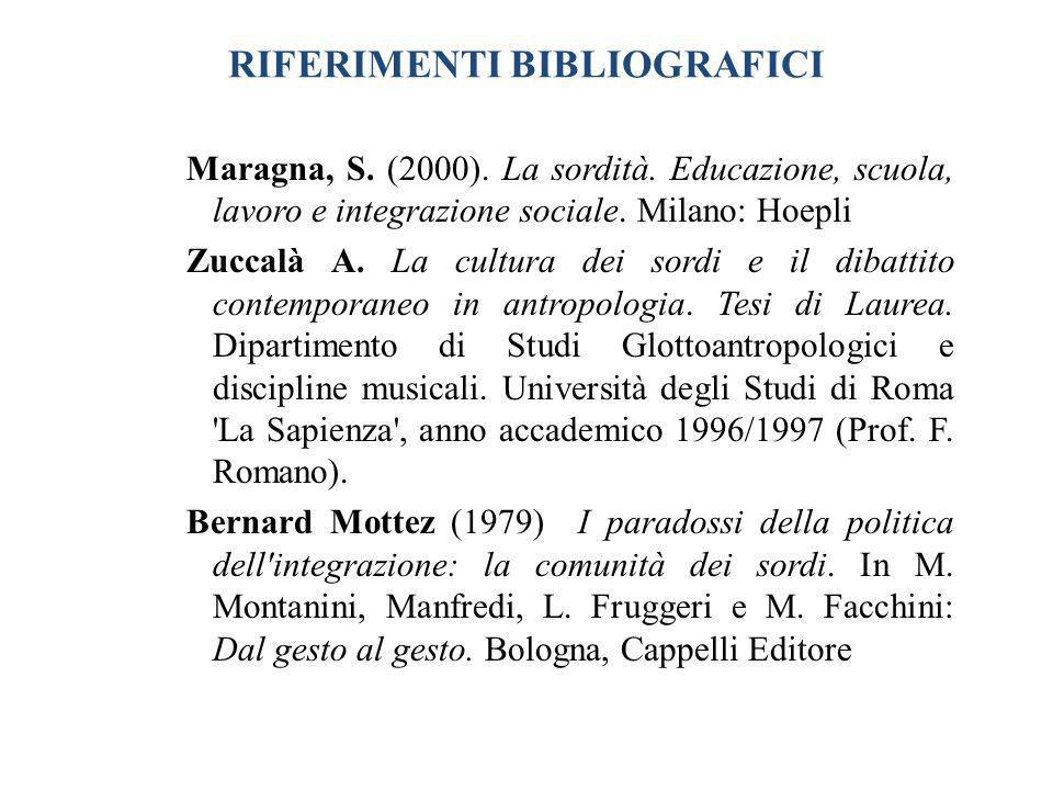 RIFERIMENTI BIBLIOGRAFICI Maragna, S. (2000). La sordità. Educazione, scuola, lavoro e integrazione sociale. Milano: Hoepli Zuccalà A. La cultura dei